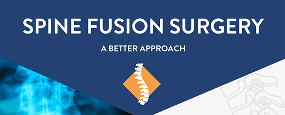 SPINE FUSION SURGERY: A BETTER APPROACH